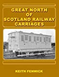 Great North of Scotland Railway Carriages Keith Fenwick
