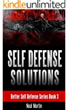 Self Defense Solutions (Better Self Defense Series Book 3) (English Edition)