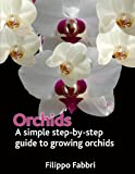 Filippo Fabbri Orchids. A simple Step by Step Guide to Growing Orchids