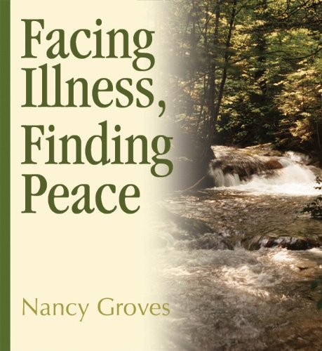 Facing Illness, Finding Peace, NANCY GROVES