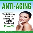 Anti-Aging: The Anti-Aging Guide to Healthy Skin and the Fountain of Youth Hörbuch von Vicki Joy Gesprochen von: Nancy Kissinger