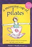 img - for By Marsha K. Dorman A Morning Cup of Pilates: One 15-Minute Routine to Invigorate the Body, Mind & Spirit [With Audio CD (Spi) [Spiral-bound] book / textbook / text book