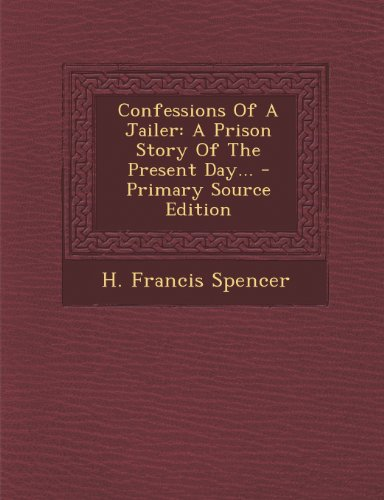 Confessions of a Jailer: A Prison Story of the Present Day...