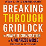 Breaking Through Gridlock: The Power of Conversation in a Polarized World | Jason Jay,Gabriel Grant