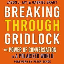 Breaking Through Gridlock: The Power of Conversation in a Polarized World | Livre audio Auteur(s) : Jason Jay, Gabriel Grant Narrateur(s) : Tom Dheere