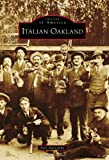 Italian Oakland (Images of America Series) (Images of America (Arcadia Publishing))