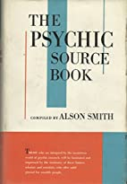 The Psychic Source Book by Alson J. Smith