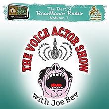 The Voice Actor Show with Joe Bev: The Best of BearManor Radio, Vol. 1  by Joe Bevilacqua Narrated by Joe Bevilacqua
