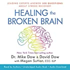 Healing the Broken Brain: Leading Experts Answer 100 Questions About Stroke Recovery Hörbuch von Dr. Mike Dow, David Dow Gesprochen von: Dr. Mike Dow, David Dow