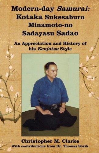 Modern-day Samurai: Kotaka Sukesaburo Minamoto-no Sadayasu Sadao - An Appreciation and History of his Kenjutsu Style.