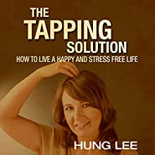 The Tapping Solution: How to Live a Happy and Stress-Free Life (       UNABRIDGED) by Hung Lee Narrated by Jennifer Howe