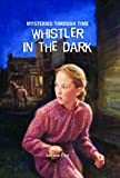 Whistler in the Dark (Mysteries Through Time)