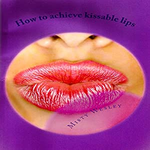 How to Achieve Kissable Lips | [Misty Wesley]