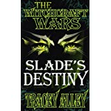Slade's Destiny: Book Three of the Witchcraft Wars ~ Tracey Alley