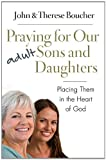 img - for Praying for Our Adult Sons and Daughters: Placing Them in the Heart of God book / textbook / text book
