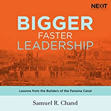 Bigger, Faster Leadership: Lessons from the Builders of the Panama Canal Audiobook by Samuel Chand Narrated by Henry Arnold