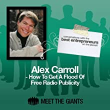 Alex Carroll - How to Get a Flood of Free Radio Publicity: Conversations with the Best Entrepreneurs on the Planet Speech by Alex Carroll Narrated by Mike Giles