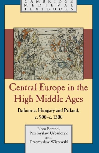 central-europe-in-the-high-middle-ages-bohemia-hungary-and-poland-c900-c1300