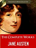 THE NEWLY DISCOVERED, UNFINISHED & FINISHED COMPLETE WORKS OF JANE AUSTEN (Complete Works of Jane Austen) Newly Edited Kindle Edition (Complete Works of Jane Austen | The Complete Works Collection)
