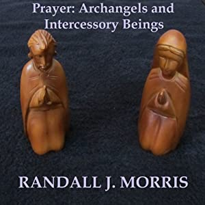 Prayer: Archangels and Intercessory Beings | [Randall Morris]