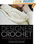 Designer Crochet: 32 Patterns to Elev...
