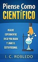 Piense Como Científico: Realice Experimentos En Su Vida Diaria Y Logre El éxito Personal (spanish Edition)