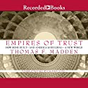 Empires of Trust: How Rome Built - and America Is Building - a New World Audiobook by Thomas F. Madden Narrated by Richard Poe
