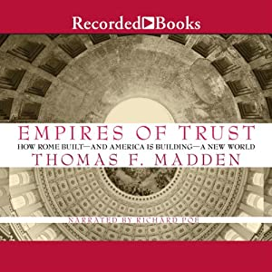 Empires of Trust: How Rome Built - and America Is Building - a New World | [Thomas F. Madden]