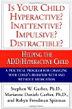 Is Your Child Hyperactive? Inattentive? Impulsive? Distractible?: Helping the ADD/Hyperactive Child (067975945X) by Stephen W. Garber