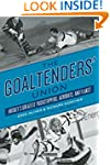 The Goaltenders' Union: Hockey's Grea...