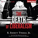 The Death of Liberalism (       UNABRIDGED) by R. Emmett Tyrrell Narrated by Jim Bond