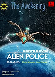 Earth Bound Alien Police- The Awakening