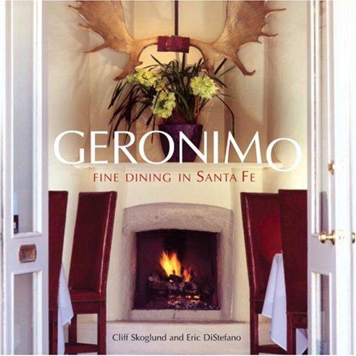 Geronimo: Fine Dining in Santa Fe by Cliff Skoglund, Eric Distefano, Judyth Hill