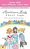 American Girls About Town: They're Not Just the Girls Next Door.... (1416507310) by Weiner, Jennifer