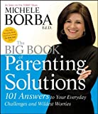 by Michele Borba Ed.D. (Author)The Big Book of Parenting Solutions: 101 Answers to Your Everyday Challenges and Wildest Worries (Child Development) (Paperback)