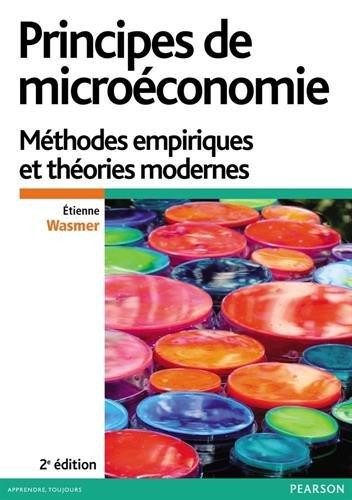 Principes de microéconomie 2e édition : Méthodes empiriques et théories modernes