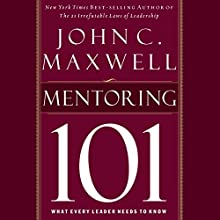 Mentoring 101: What Every Leader Needs to Know (       UNABRIDGED) by John C. Maxwell Narrated by Sean Runnette