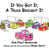 If You Got It, A Truck Brought It: Our First Adventure (1438939469) by Smith, Robin