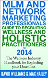 img - for MLM and Network Marketing professionals guide to Recruiting Wellness and Holistic Practitioners for 2014 book / textbook / text book