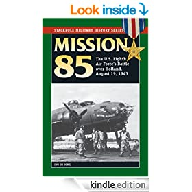 Mission 85: The U.S. Eighth Air Force's Battle over Holland, August 19, 1943 (Stackpole Military History Series)