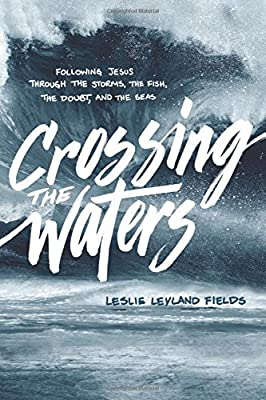 Crossing the Waters: Following Jesus through the Storms, the Fish, the Doubt, and the Seas by NavPress