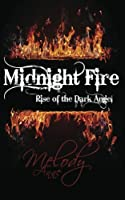 Midnight Fire: Rise of the Dark Angel (Volume 1) [Kindle Edition]