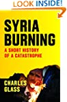 Syria Burning: A Short History of a C...