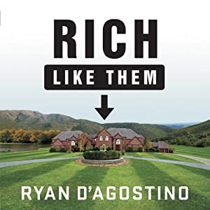 Rich Like Them: My Search for the Secrets of Wealth in America's Richest Neighborhoods | [Ryan D'Agostino]