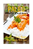 The Quick & Easy Paleo Family Cookbook: Healthy & Tasty Recipes Your Family Will Love