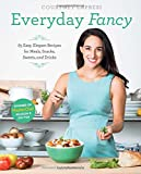 Everyday Fancy: 65 Easy, Elegant Recipes for Meals, Snacks, Sweets, and Drinks
