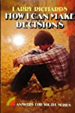 How I can make decisions (Answers for youth series) (031038981X) by Richards, Larry