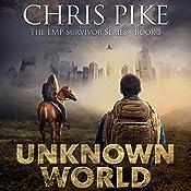 Unknown World: The EMP Survivor Series, Book 3 | Chris Pike