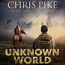 Unknown World: The EMP Survivor Series, Book 3 Audiobook by Chris Pike Narrated by Kevin Pierce