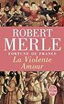 FORTUNE DE FRANCE T.05 : LA VIOLENTE...